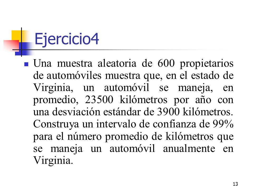 13 Ejercicio4 Una muestra aleatoria de 600 propietarios de automóviles muestra que, en el estado de Virginia, un automóvil se maneja, en promedio, 235
