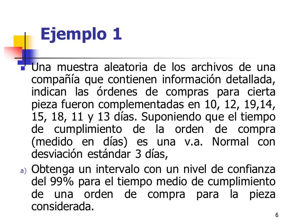 6 Ejemplo 1 Una muestra aleatoria de los archivos de una compañía que contienen información detallada, indican las órdenes de compras para cierta piez