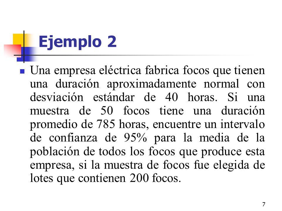 7 Ejemplo 2 Una empresa eléctrica fabrica focos que tienen una duración aproximadamente normal con desviación estándar de 40 horas. Si una muestra de