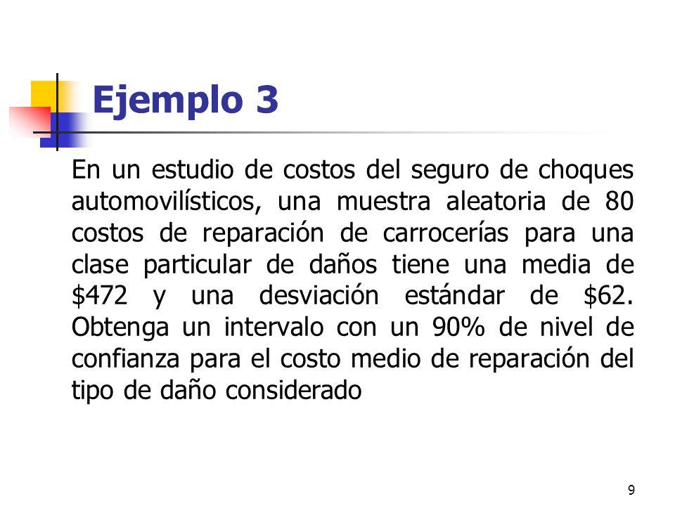 9 Ejemplo 3 En un estudio de costos del seguro de choques automovilísticos, una muestra aleatoria de 80 costos de reparación de carrocerías para una c