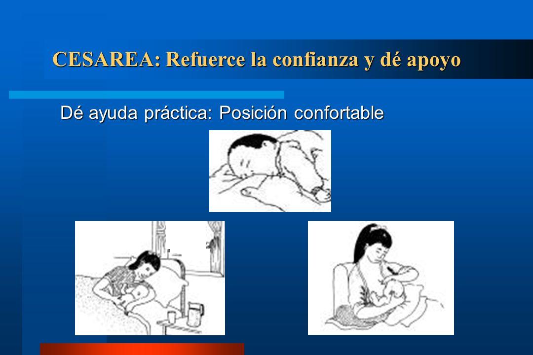 CESAREA: Refuerce la confianza y dé apoyo Dé ayuda práctica: Posición confortable
