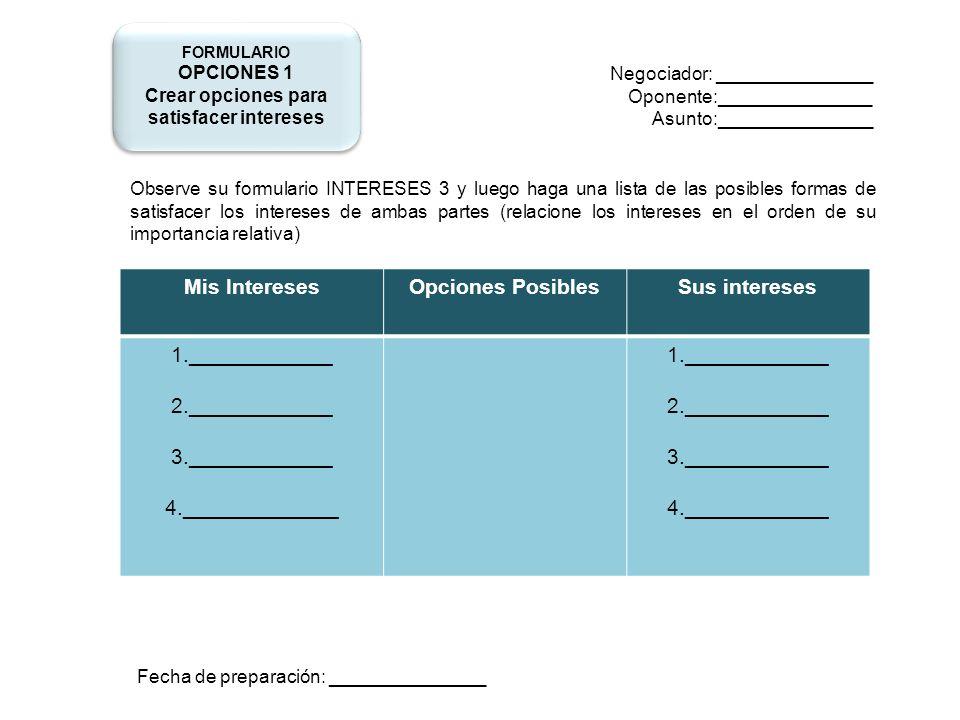 Negociador: _______________ Oponente:_______________ Asunto:_______________ Observe su formulario INTERESES 3 y luego haga una lista de las posibles f