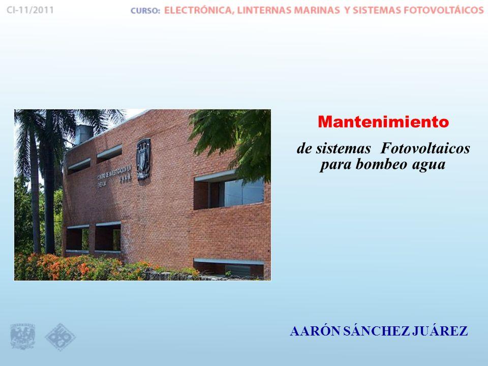AARÓN SÁNCHEZ JUÁREZ Mantenimiento de sistemas Fotovoltaicos para bombeo agua