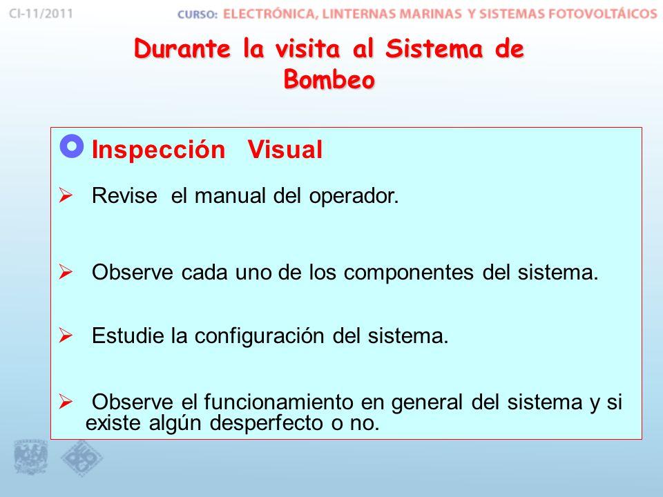 Durante la visita al Sistema de Bombeo  Inspección Visual  Revise el manual del operador.