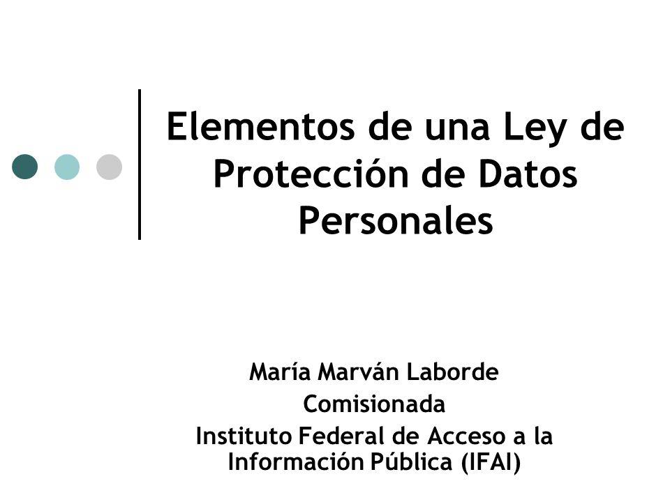 Elementos de una Ley de Protección de Datos Personales María Marván Laborde Comisionada Instituto Federal de Acceso a la Información Pública (IFAI)