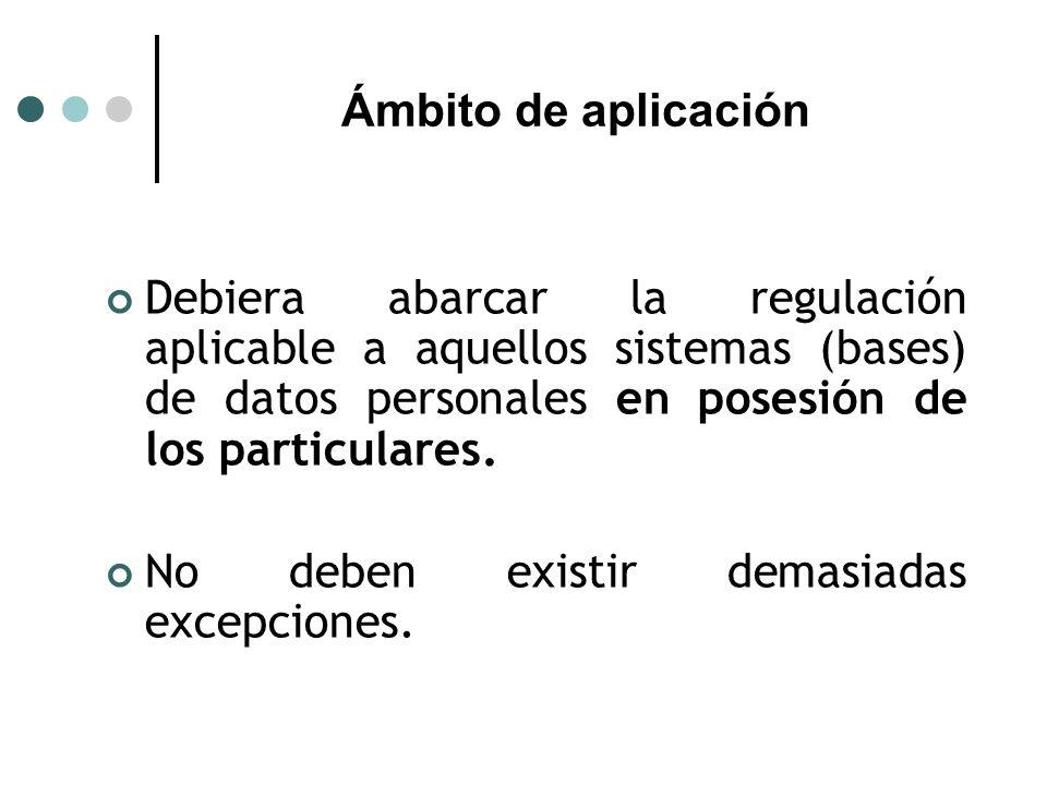 Ámbito de aplicación Debiera abarcar la regulación aplicable a aquellos sistemas (bases) de datos personales en posesión de los particulares.