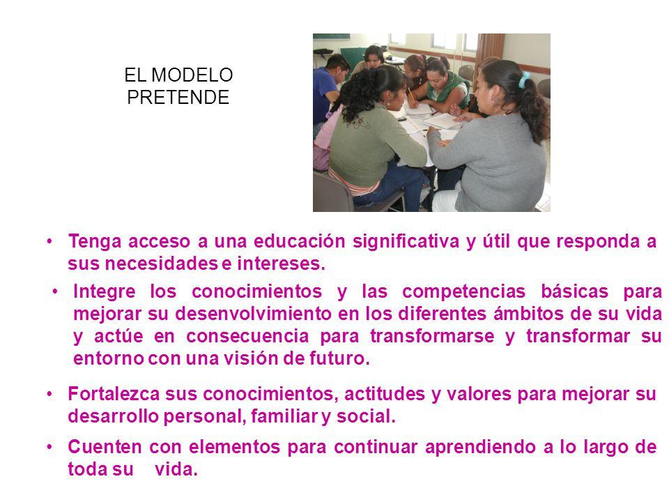 EL MODELO PRETENDE Tenga acceso a una educación significativa y útil que responda a sus necesidades e intereses.