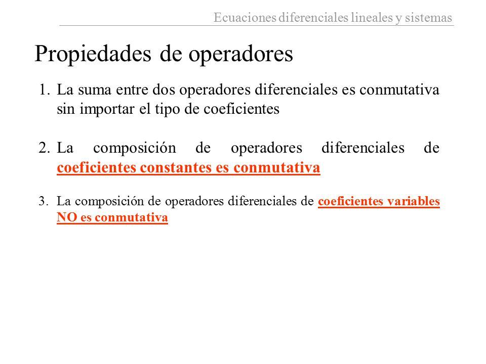Ecuaciones diferenciales lineales y sistemas Propiedades de operadores 1.La suma entre dos operadores diferenciales es conmutativa sin importar el tip