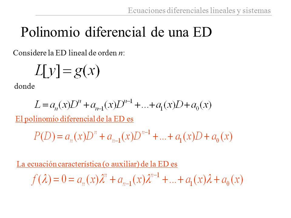Ecuaciones diferenciales lineales y sistemas Polinomio diferencial de una ED Considere la ED lineal de orden n: donde El polinomio diferencial de la E