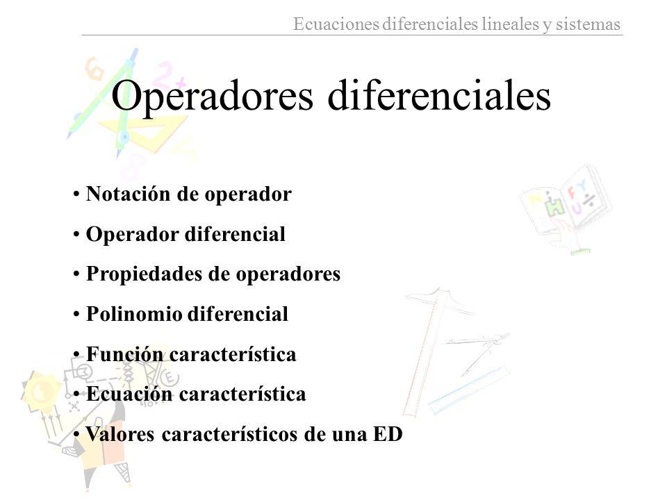 Ecuaciones diferenciales lineales y sistemas Notación de operador Operador diferencial Propiedades de operadores Polinomio diferencial Función caracte