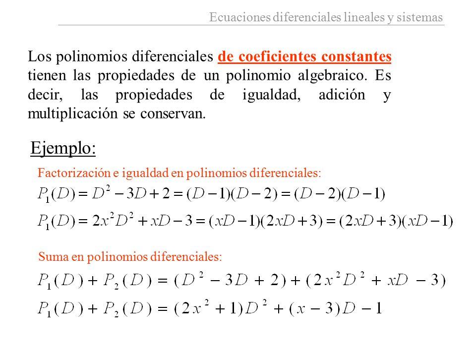 Ecuaciones diferenciales lineales y sistemas Los polinomios diferenciales de coeficientes constantes tienen las propiedades de un polinomio algebraico