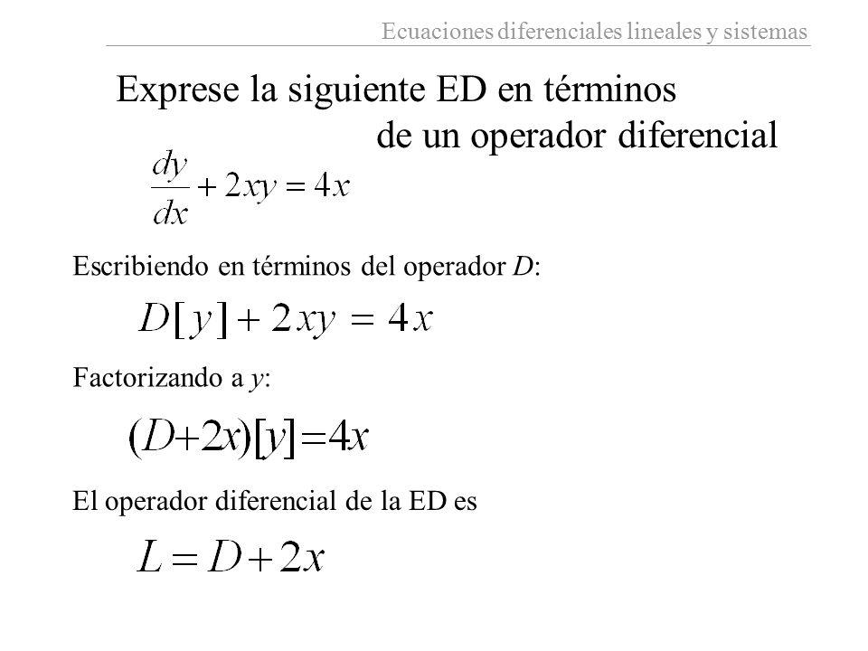Ecuaciones diferenciales lineales y sistemas Exprese la siguiente ED en términos de un operador diferencial Escribiendo en términos del operador D: Fa