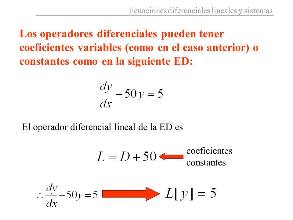 Ecuaciones diferenciales lineales y sistemas Los operadores diferenciales pueden tener coeficientes variables (como en el caso anterior) o constantes