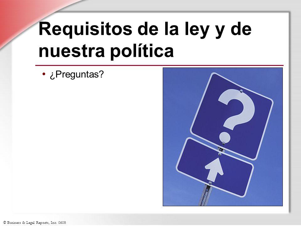© Business & Legal Reports, Inc. 0608 Requisitos de la ley y de nuestra política ¿Preguntas?