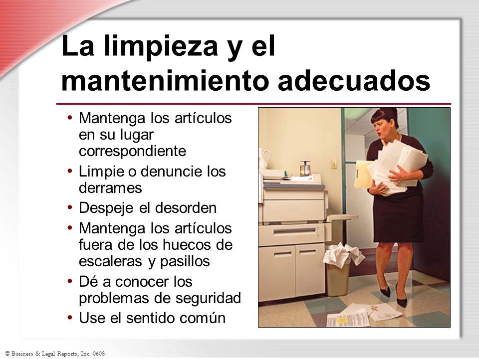 © Business & Legal Reports, Inc. 0608 La limpieza y el mantenimiento adecuados Mantenga los artículos en su lugar correspondiente Limpie o denuncie lo
