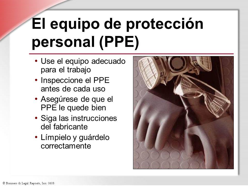 © Business & Legal Reports, Inc. 0608 El equipo de protección personal (PPE) Use el equipo adecuado para el trabajo Inspeccione el PPE antes de cada u