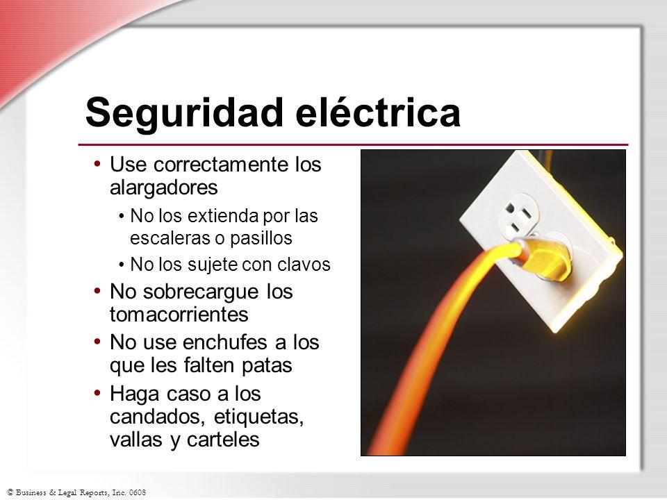 © Business & Legal Reports, Inc. 0608 Seguridad eléctrica Use correctamente los alargadores No los extienda por las escaleras o pasillos No los sujete