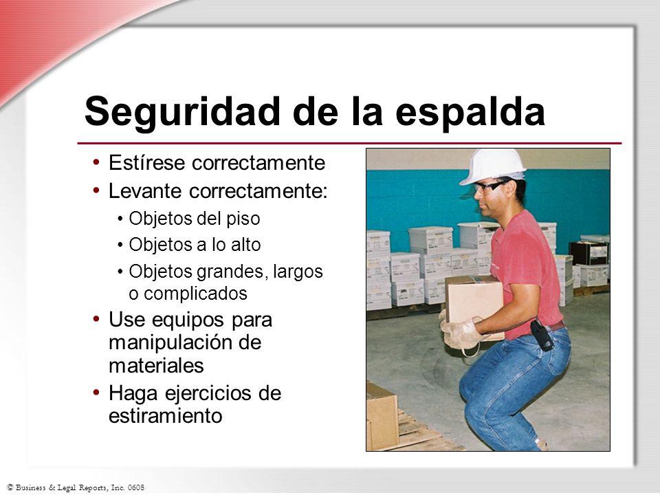 © Business & Legal Reports, Inc. 0608 Seguridad de la espalda Estírese correctamente Levante correctamente: Objetos del piso Objetos a lo alto Objetos