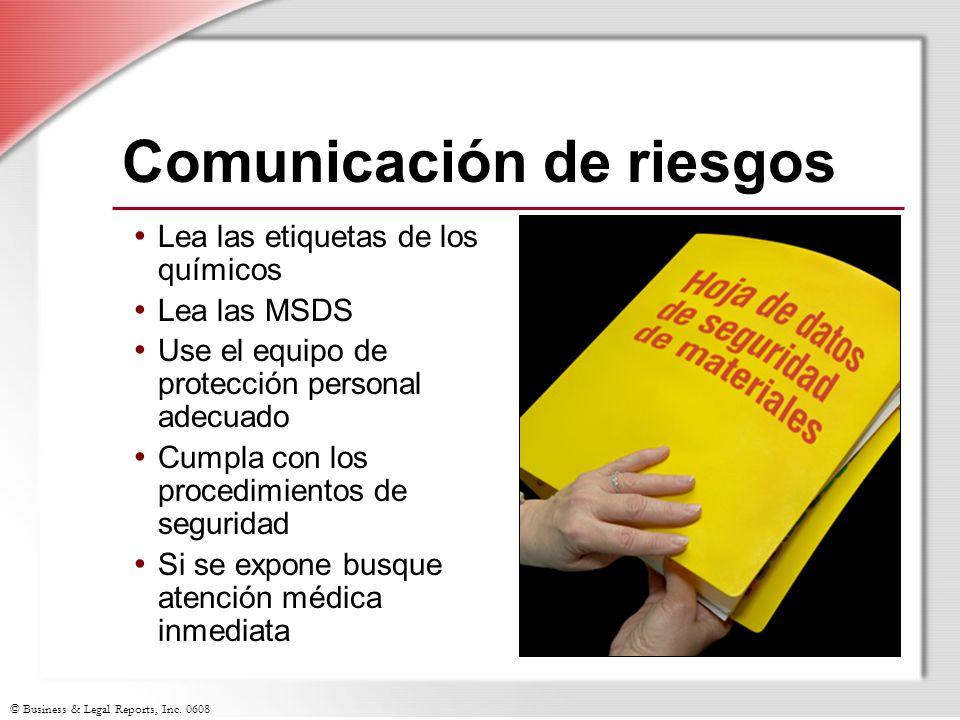 © Business & Legal Reports, Inc. 0608 Comunicación de riesgos Lea las etiquetas de los químicos Lea las MSDS Use el equipo de protección personal adec