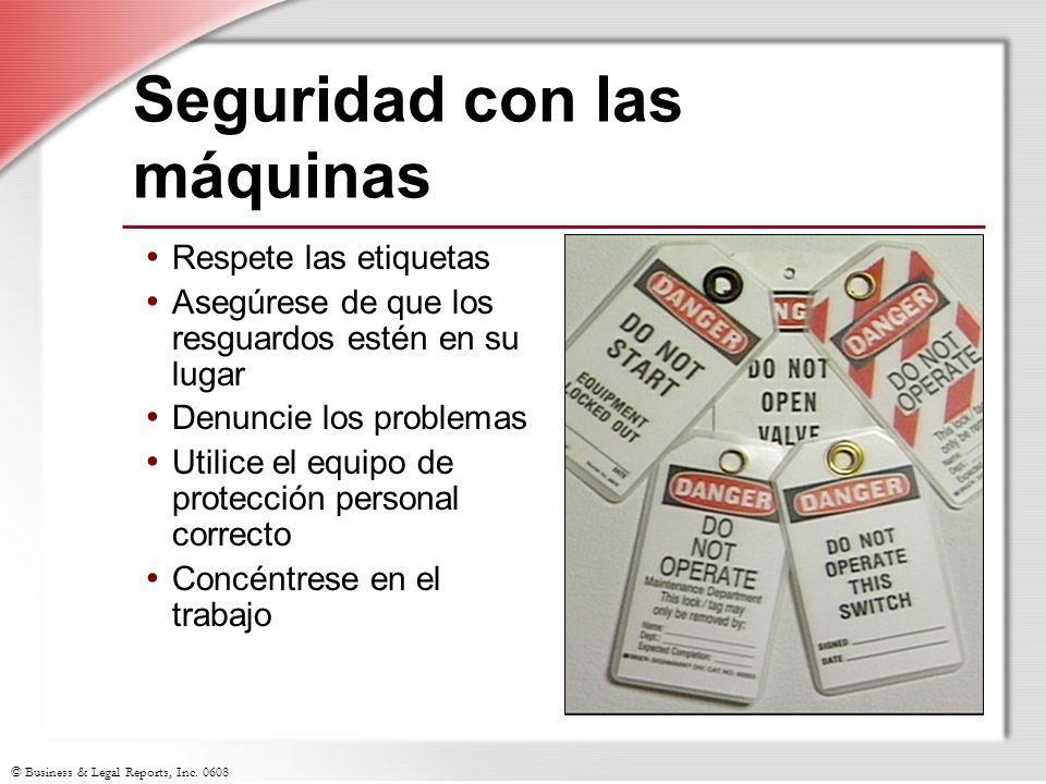© Business & Legal Reports, Inc. 0608 Seguridad con las máquinas Respete las etiquetas Asegúrese de que los resguardos estén en su lugar Denuncie los