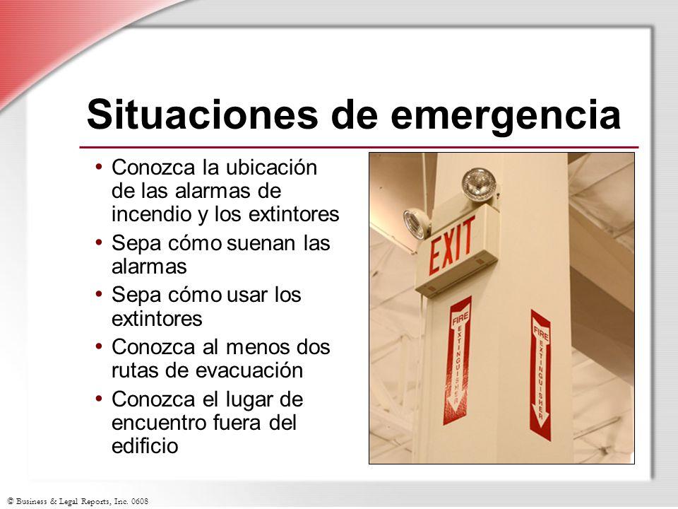 © Business & Legal Reports, Inc. 0608 Situaciones de emergencia Conozca la ubicación de las alarmas de incendio y los extintores Sepa cómo suenan las