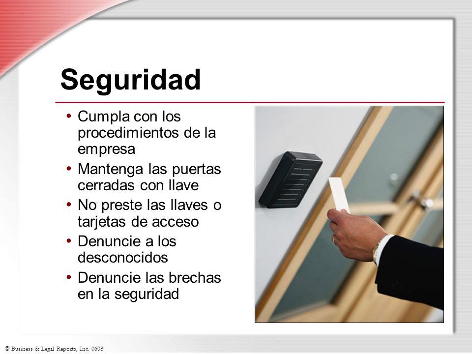 © Business & Legal Reports, Inc. 0608 Seguridad Cumpla con los procedimientos de la empresa Mantenga las puertas cerradas con llave No preste las llav