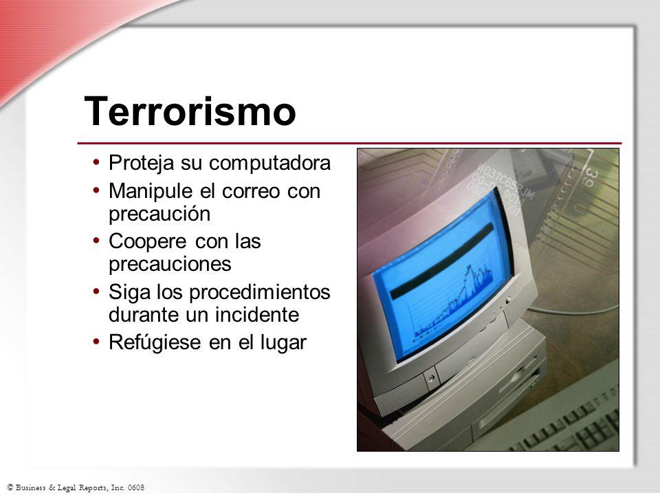 © Business & Legal Reports, Inc. 0608 Terrorismo Proteja su computadora Manipule el correo con precaución Coopere con las precauciones Siga los proced
