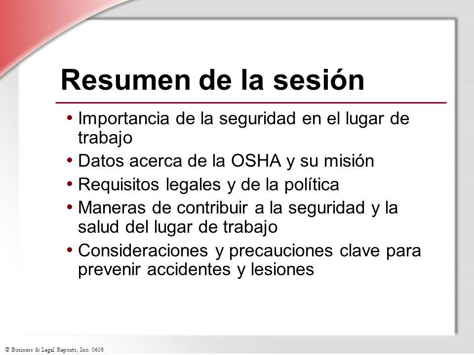 © Business & Legal Reports, Inc. 0608 Resumen de la sesión Importancia de la seguridad en el lugar de trabajo Datos acerca de la OSHA y su misión Requ