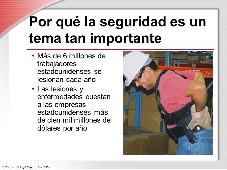 © Business & Legal Reports, Inc. 0608 Por qué la seguridad es un tema tan importante Más de 6 millones de trabajadores estadounidenses se lesionan cad