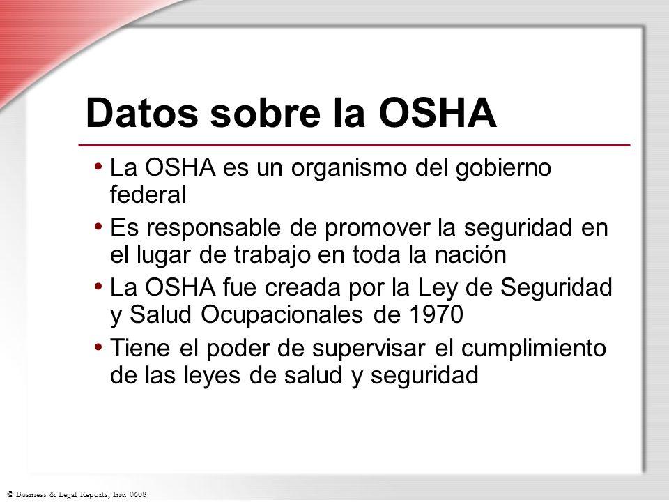 © Business & Legal Reports, Inc. 0608 Datos sobre la OSHA La OSHA es un organismo del gobierno federal Es responsable de promover la seguridad en el l
