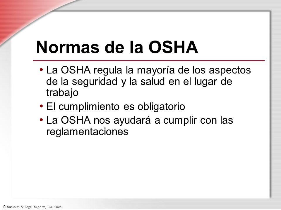 © Business & Legal Reports, Inc. 0608 Normas de la OSHA La OSHA regula la mayoría de los aspectos de la seguridad y la salud en el lugar de trabajo El