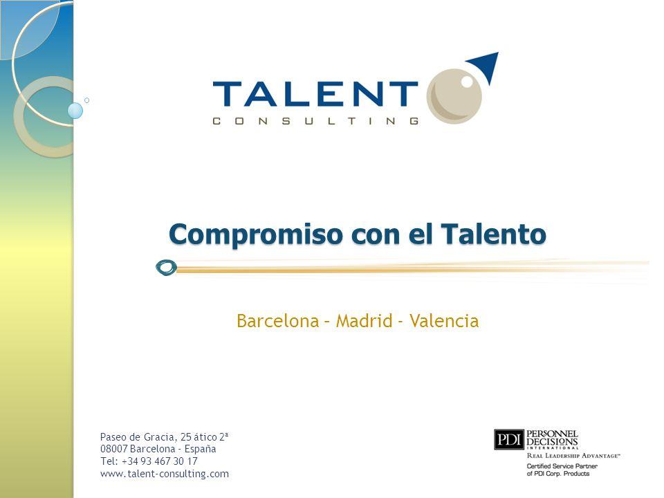 Paseo de Gracia, 25 ático 2ª 08007 Barcelona - España Tel: +34 93 467 30 17 www.talent-consulting.com Compromiso con el Talento Barcelona – Madrid - Valencia
