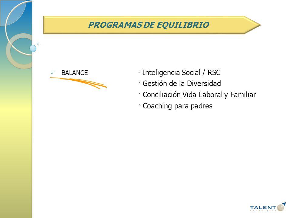 BALANCE· Inteligencia Social / RSC · Gestión de la Diversidad · Conciliación Vida Laboral y Familiar · Coaching para padres PROGRAMAS DE EQUILIBRIO