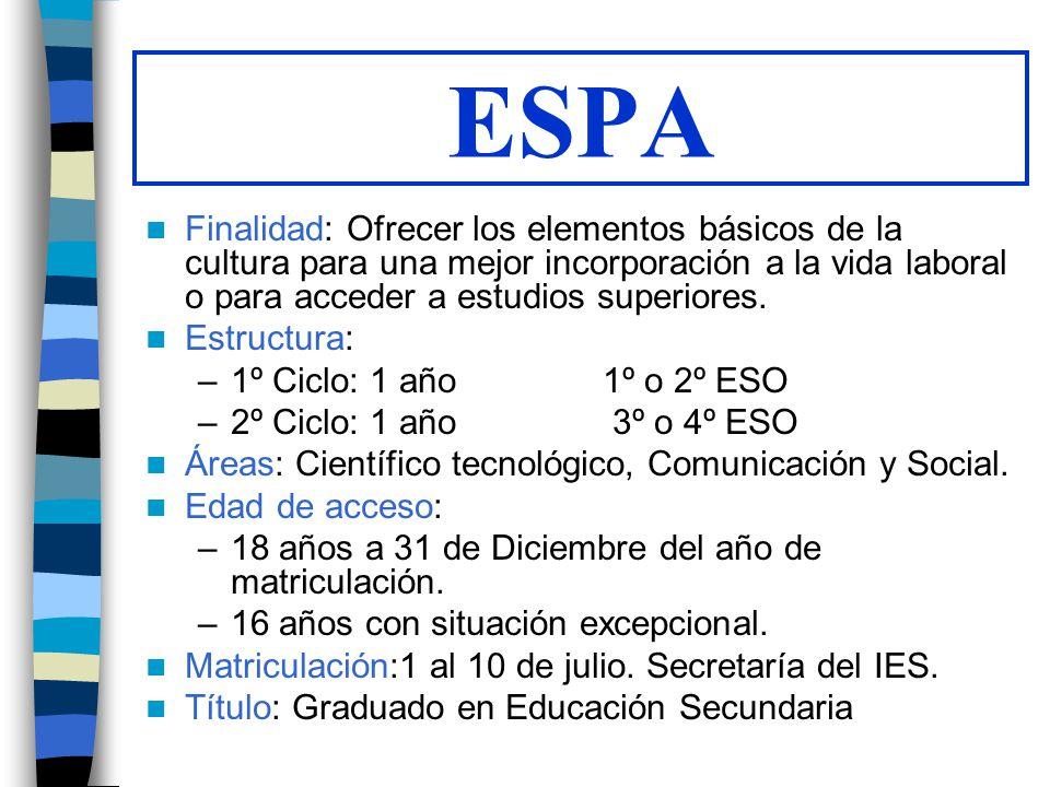 ESPA Finalidad: Ofrecer los elementos básicos de la cultura para una mejor incorporación a la vida laboral o para acceder a estudios superiores. Estru