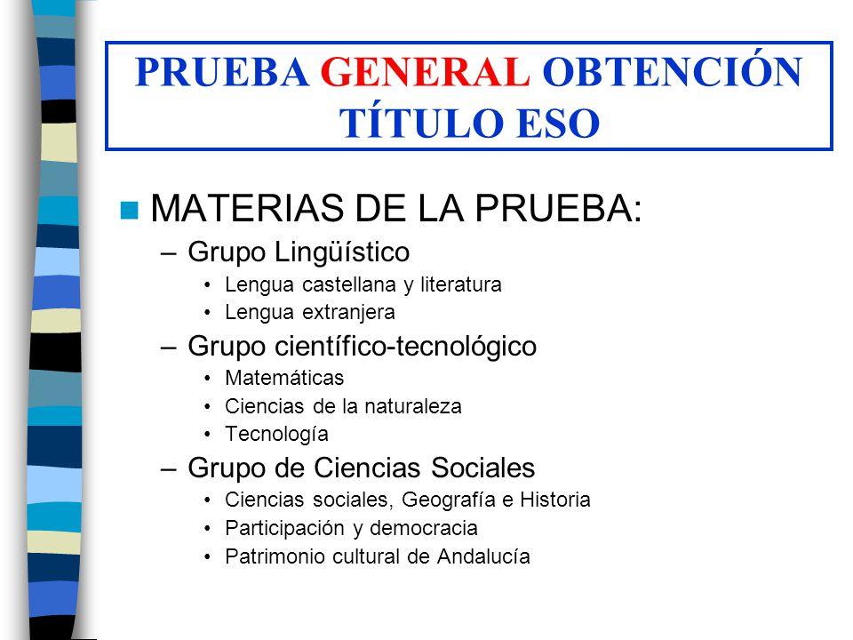 PRUEBA GENERAL OBTENCIÓN TÍTULO ESO MATERIAS DE LA PRUEBA: –Grupo Lingüístico Lengua castellana y literatura Lengua extranjera –Grupo científico-tecno