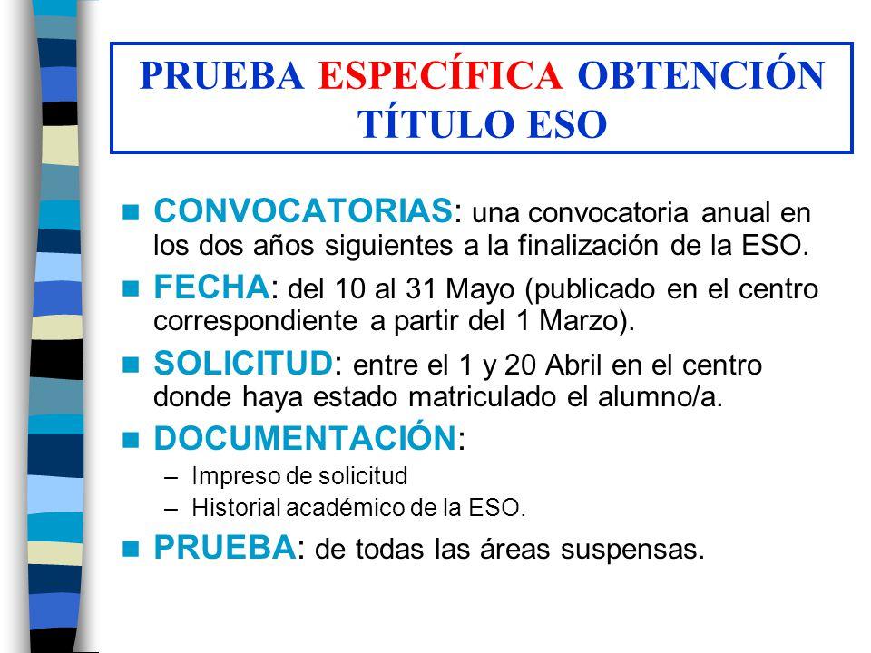 CONVOCATORIAS: una convocatoria anual en los dos años siguientes a la finalización de la ESO. FECHA: del 10 al 31 Mayo (publicado en el centro corresp