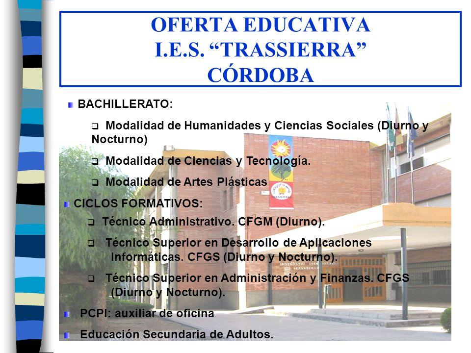 "OFERTA EDUCATIVA I.E.S. ""TRASSIERRA"" CÓRDOBA BACHILLERATO:  Modalidad de Humanidades y Ciencias Sociales (Diurno y Nocturno)  Modalidad de Ciencias"
