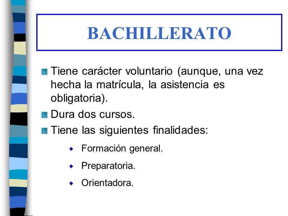 BACHILLERATO Tiene carácter voluntario (aunque, una vez hecha la matrícula, la asistencia es obligatoria). Dura dos cursos. Tiene las siguientes final