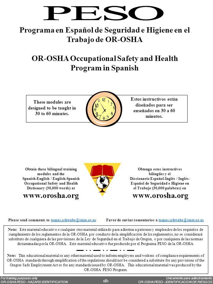 Unicamente para adiestramiento OR-OSHA PESO - IDENTIFICACION DE RIESGOS For training purposes only OR-OSHA PESO - HAZARD IDENTIFICATION 3 Nota: Este m