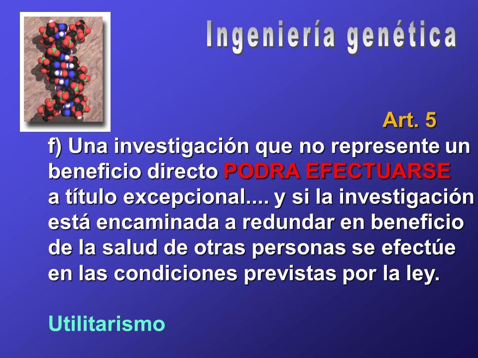 Art. 5 f) Una investigación que no represente un beneficio directo PODRA EFECTUARSE a título excepcional.... y si la investigación está encaminada a r