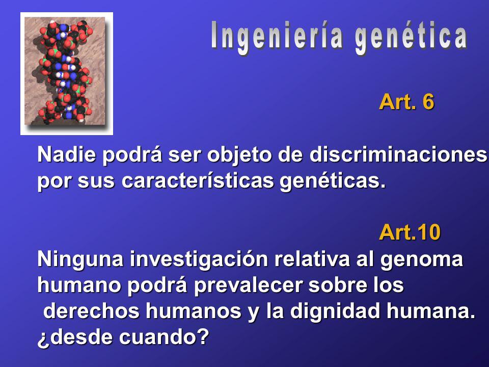 Art. 6 Nadie podrá ser objeto de discriminaciones por sus características genéticas.
