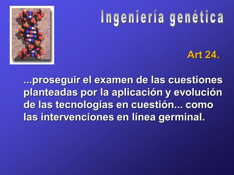 Art 24....proseguir el examen de las cuestiones planteadas por la aplicación y evolución de las tecnologías en cuestión...