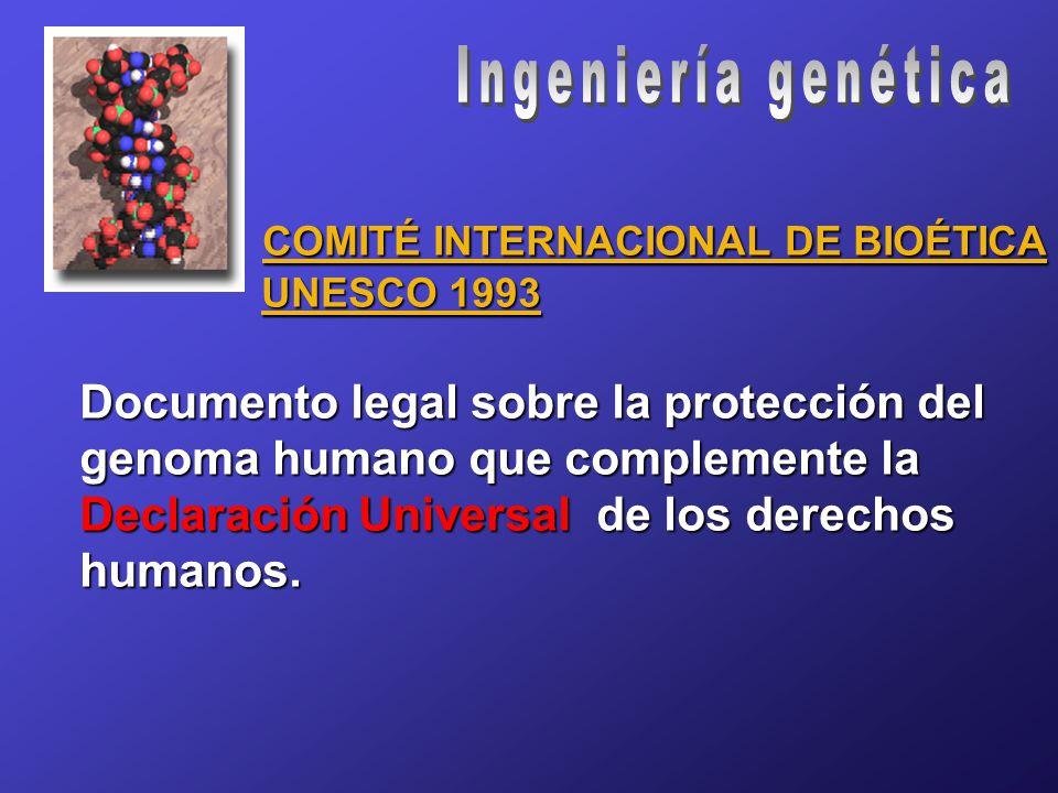 COMITÉ INTERNACIONAL DE BIOÉTICA COMITÉ INTERNACIONAL DE BIOÉTICA UNESCO 1993 UNESCO 1993 Documento legal sobre la protección del genoma humano que complemente la Declaración Universal de los derechos humanos.