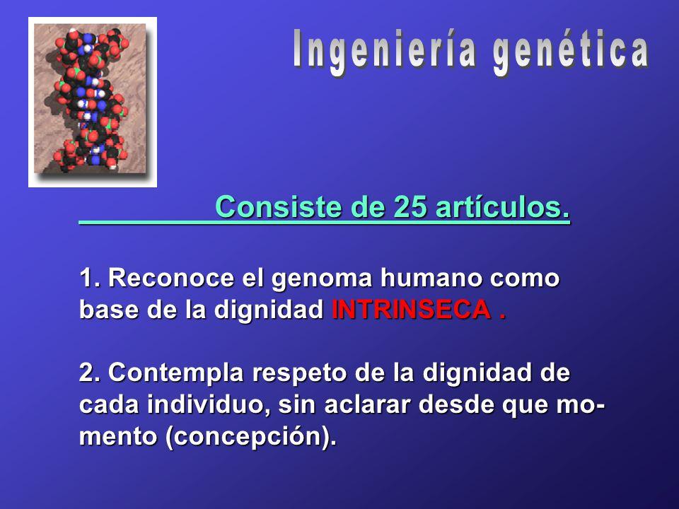 Consiste de 25 artículos. 1. Reconoce el genoma humano como base de la dignidad INTRINSECA.