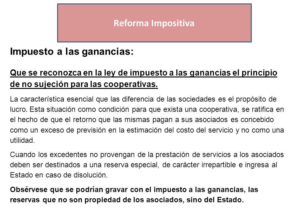 Economías Regionales Impuesto a las ganancias: Que se reconozca en la ley de impuesto a las ganancias el principio de no sujeción para las cooperativas.