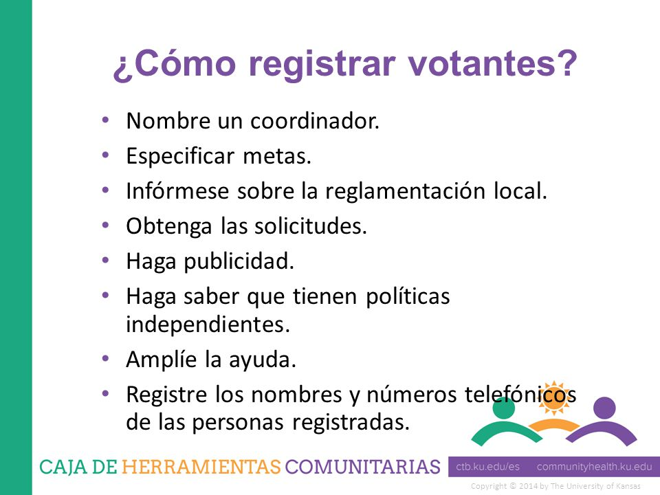 Copyright © 2014 by The University of Kansas ¿Cómo registrar votantes.