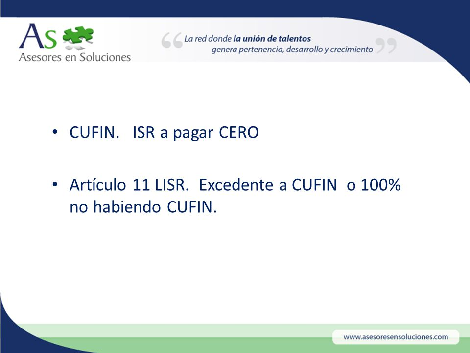 CUFIN. ISR a pagar CERO Artículo 11 LISR. Excedente a CUFIN o 100% no habiendo CUFIN.