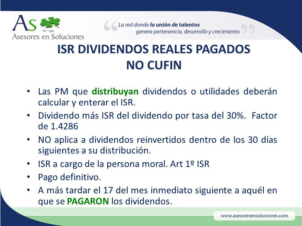 ISR DIVIDENDOS REALES PAGADOS NO CUFIN Las PM que distribuyan dividendos o utilidades deberán calcular y enterar el ISR.