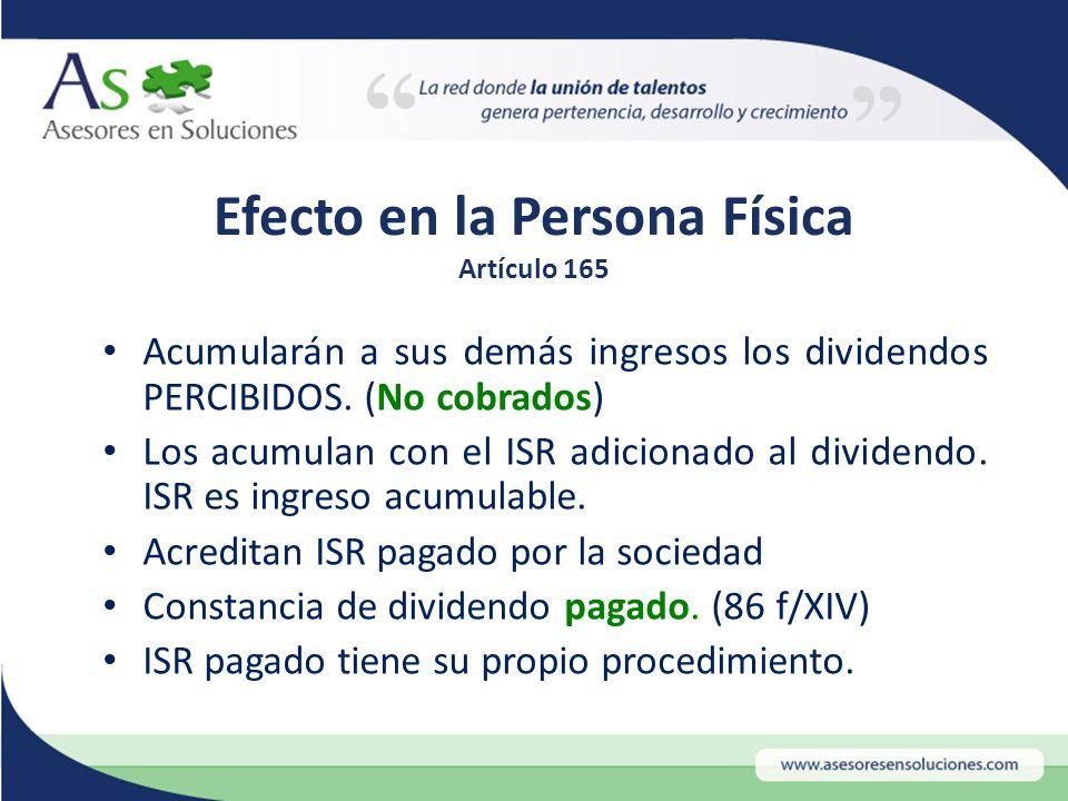 Efecto en la Persona Física Artículo 165 Acumularán a sus demás ingresos los dividendos PERCIBIDOS.
