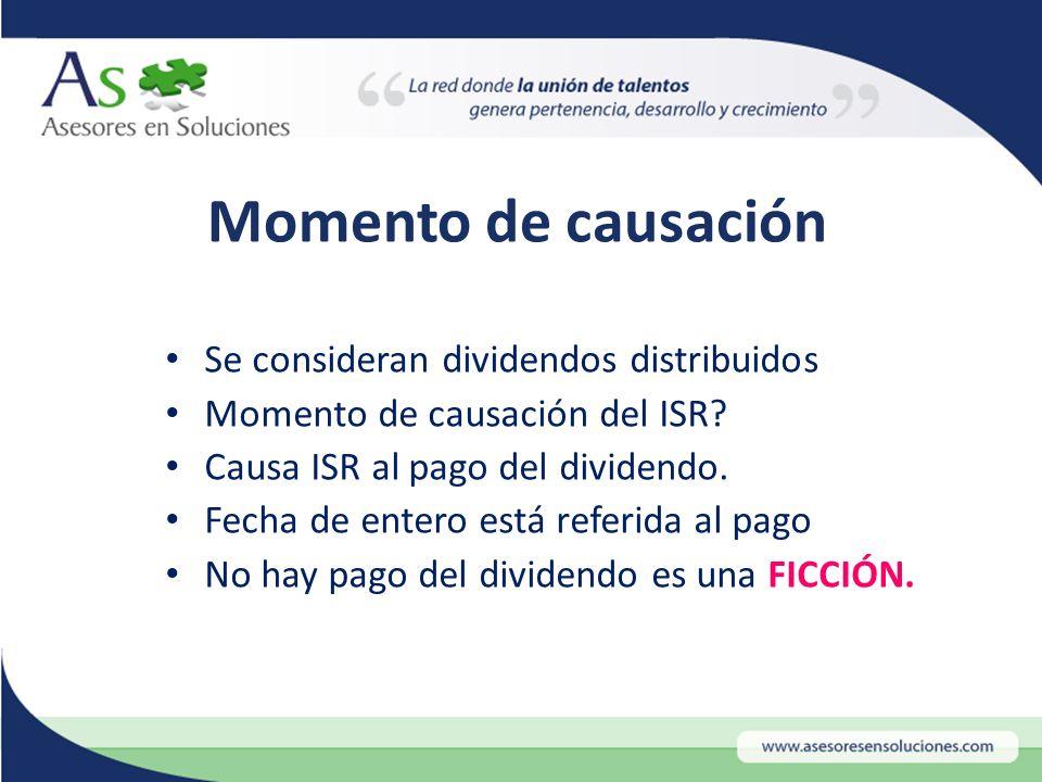 Momento de causación Se consideran dividendos distribuidos Momento de causación del ISR.